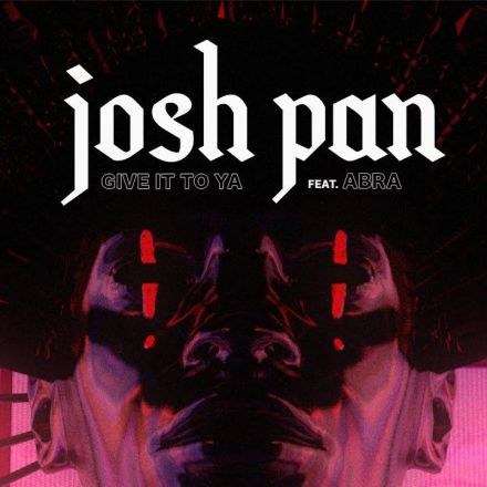 josh pan - give it to ya (feat. ABRA)