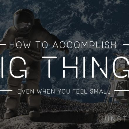 How to Accomplish Big Things, Even When You Feel Small