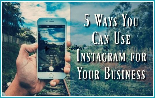 5 Ways You can Use Instagram for Your Business